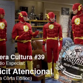 Tercera Cultura S05E04: DEFICIT ATENCIONAL (Charla Corta Edition)